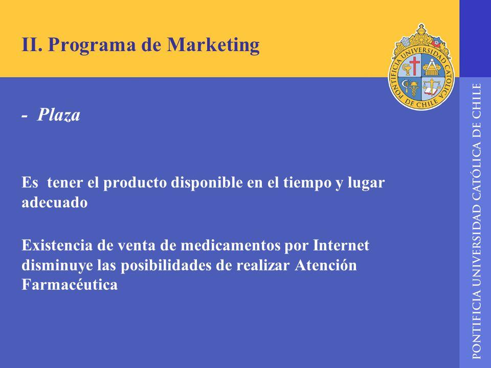 II. Programa de Marketing - Plaza Es tener el producto disponible en el tiempo y lugar adecuado Existencia de venta de medicamentos por Internet dismi