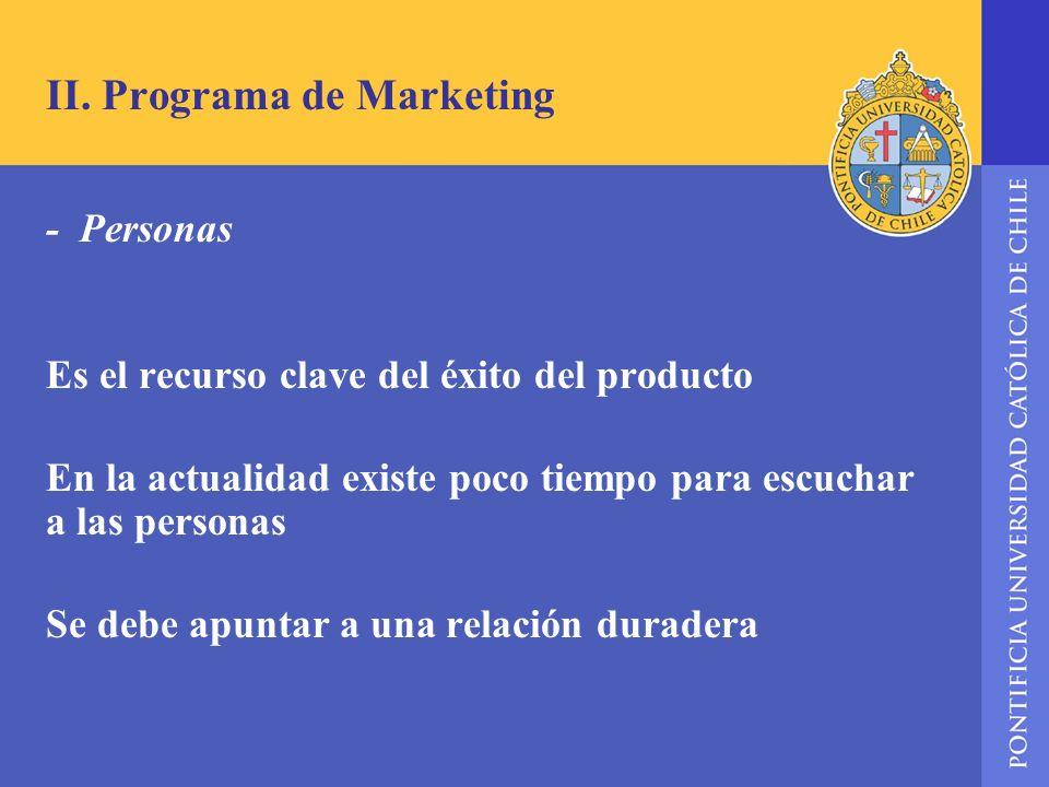 II. Programa de Marketing - Personas Es el recurso clave del éxito del producto En la actualidad existe poco tiempo para escuchar a las personas Se de