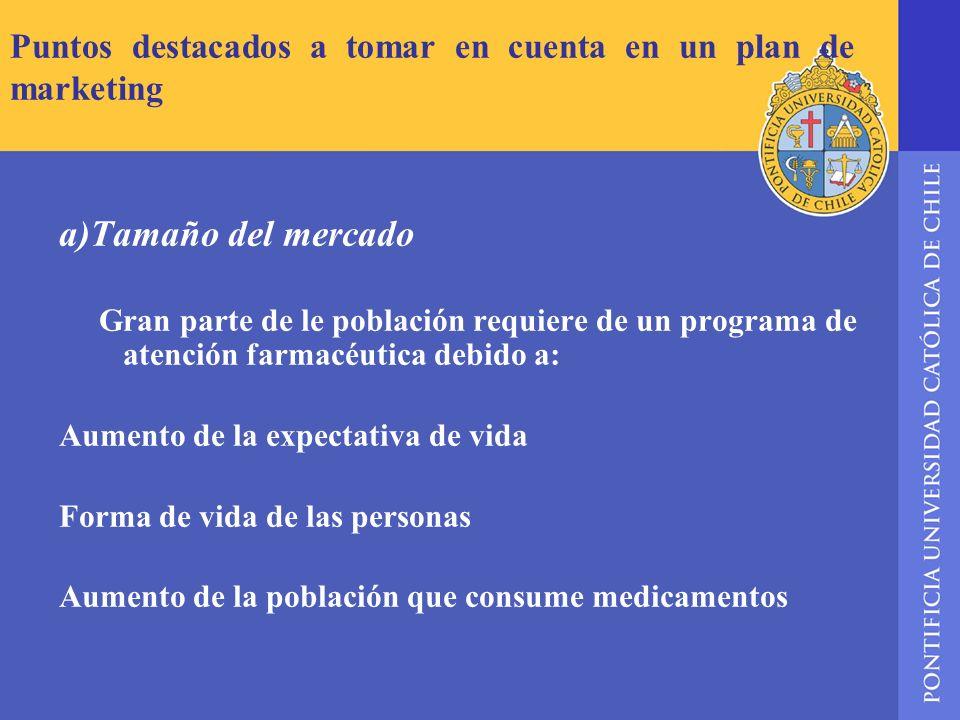 Puntos destacados a tomar en cuenta en un plan de marketing a)Tamaño del mercado Gran parte de le población requiere de un programa de atención farmac