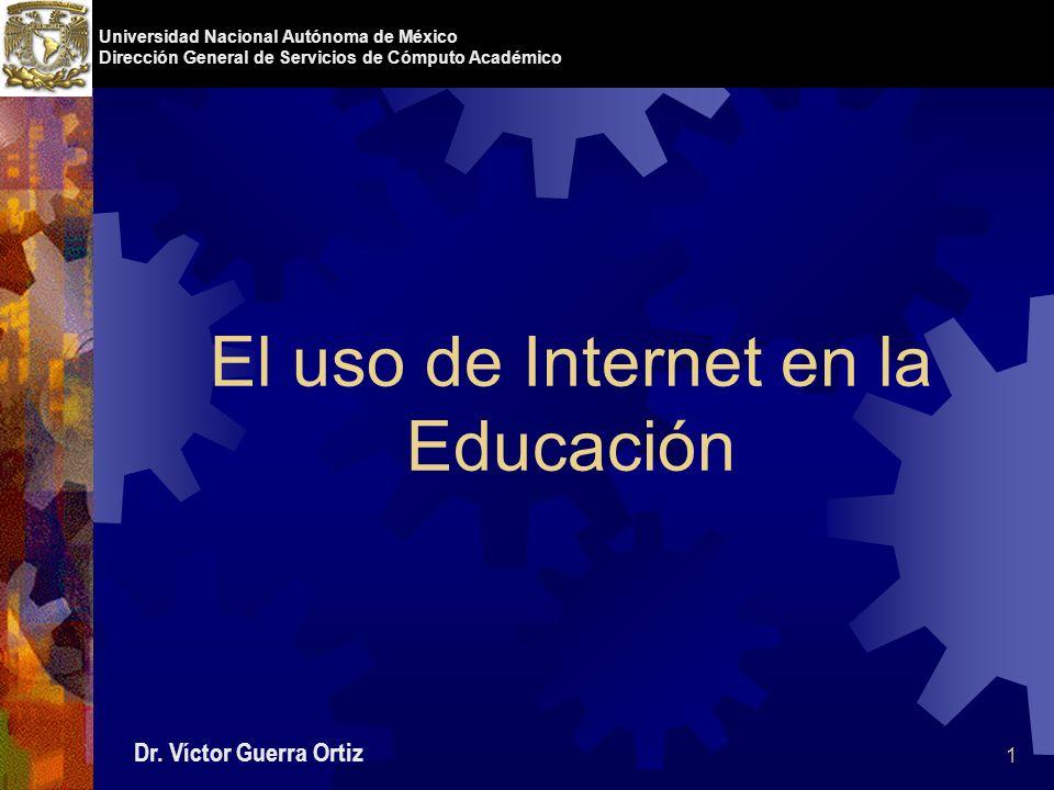 1 Universidad Nacional Autónoma de México Dirección General de Servicios de Cómputo Académico El uso de Internet en la Educación Dr.