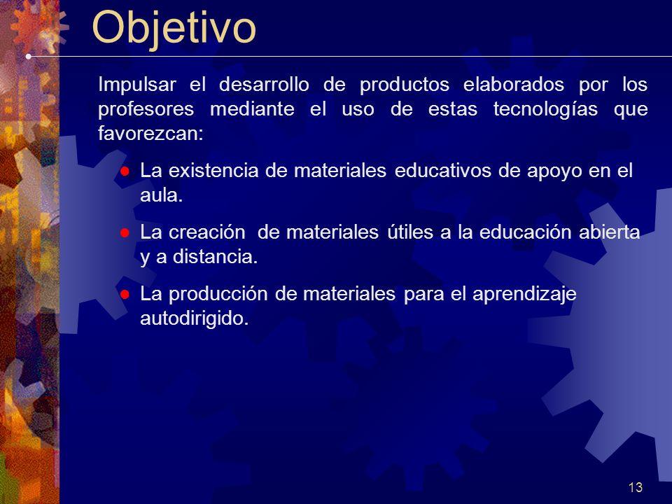 13 Objetivo Impulsar el desarrollo de productos elaborados por los profesores mediante el uso de estas tecnologías que favorezcan: La existencia de materiales educativos de apoyo en el aula.