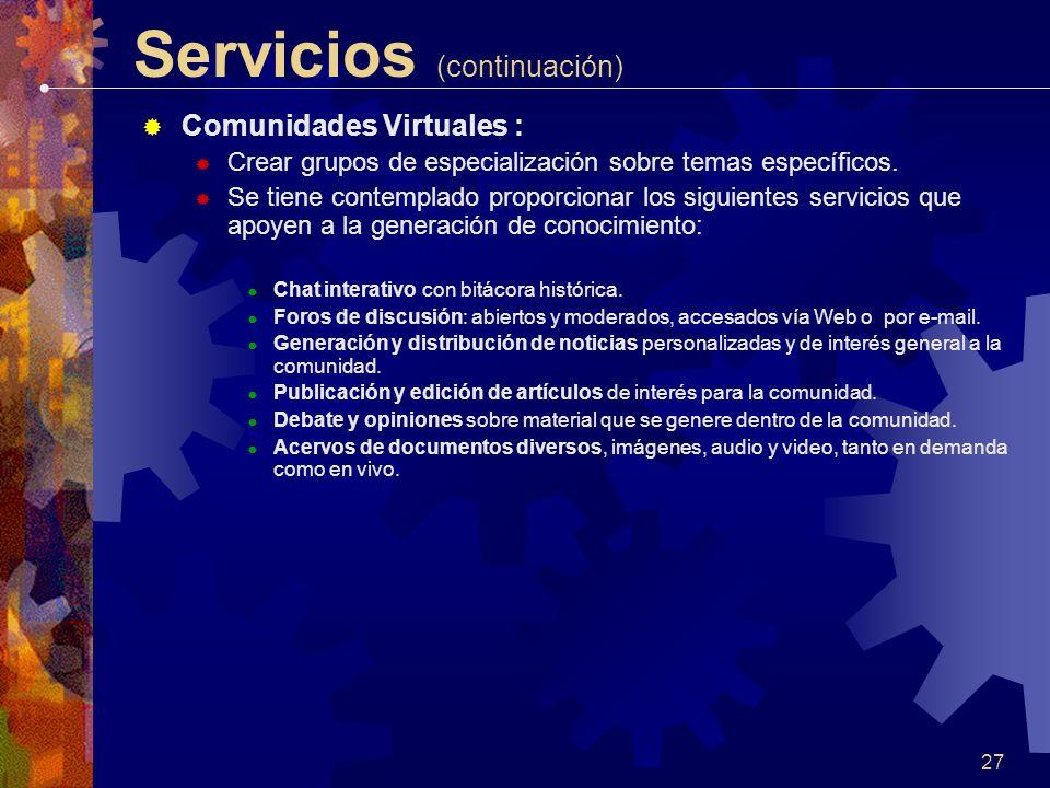 27 Servicios (continuación) Comunidades Virtuales : Crear grupos de especialización sobre temas específicos.