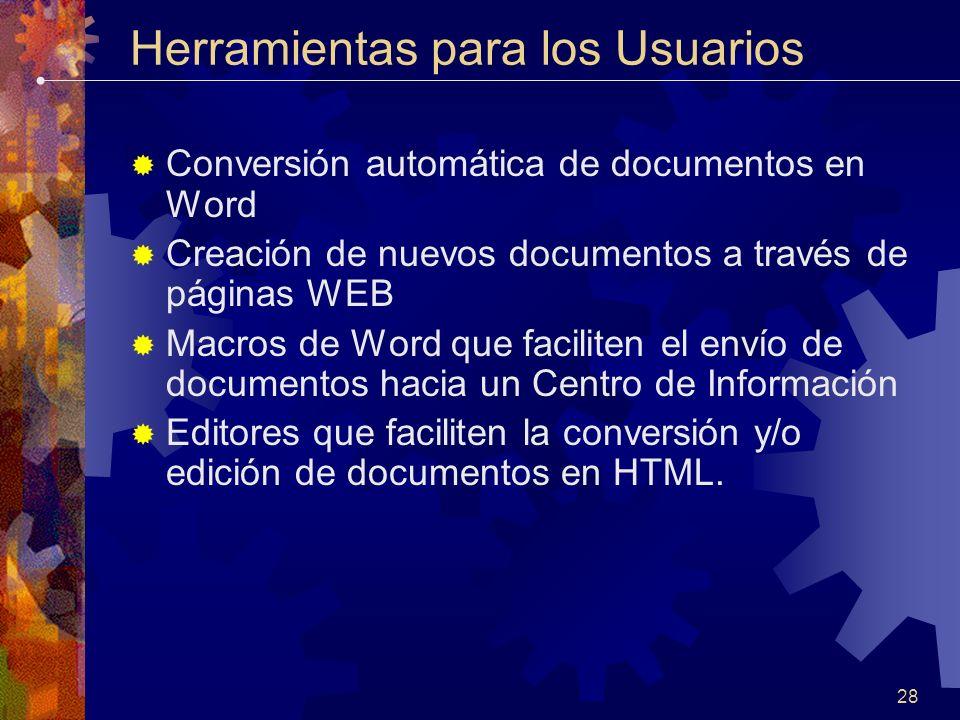 28 Herramientas para los Usuarios Conversión automática de documentos en Word Creación de nuevos documentos a través de páginas WEB Macros de Word que faciliten el envío de documentos hacia un Centro de Información Editores que faciliten la conversión y/o edición de documentos en HTML.