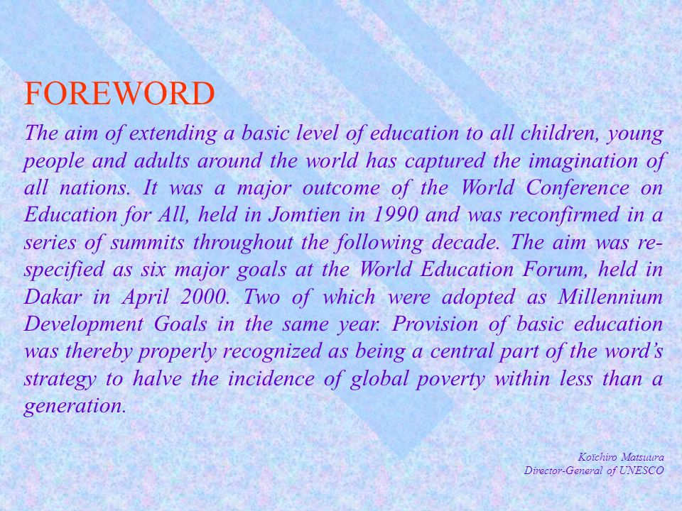 FOREWORD The aim of extending a basic level of education to all children, young people and adults around the world has captured the imagination of all