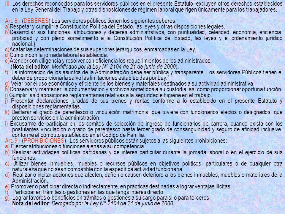III. Los derechos reconocidos para los servidores públicos en el presente Estatuto, excluyen otros derechos establecidos en la Ley General del Trabajo
