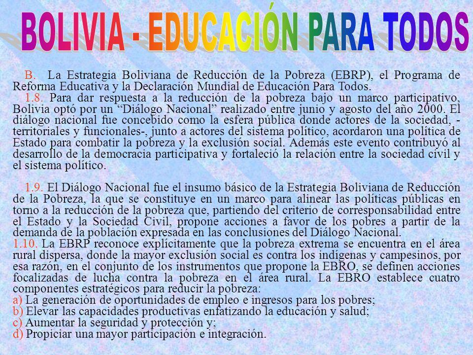B. La Estrategia Boliviana de Reducción de la Pobreza (EBRP), el Programa de Reforma Educativa y la Declaración Mundial de Educación Para Todos. 1.8.