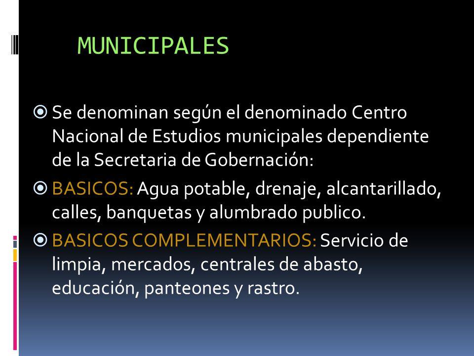 MUNICIPALES Se denominan según el denominado Centro Nacional de Estudios municipales dependiente de la Secretaria de Gobernación: BASICOS: Agua potabl