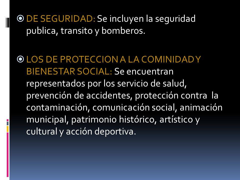 DE SEGURIDAD: Se incluyen la seguridad publica, transito y bomberos. LOS DE PROTECCION A LA COMINIDAD Y BIENESTAR SOCIAL: Se encuentran representados