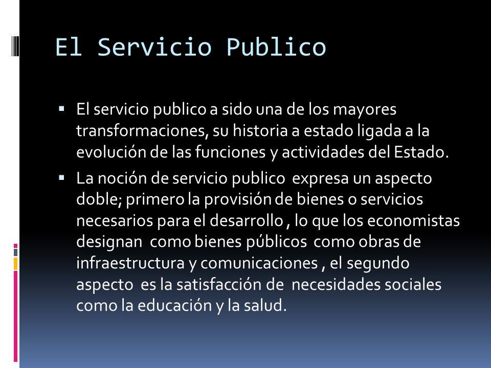 El Servicio Publico El servicio publico a sido una de los mayores transformaciones, su historia a estado ligada a la evolución de las funciones y acti