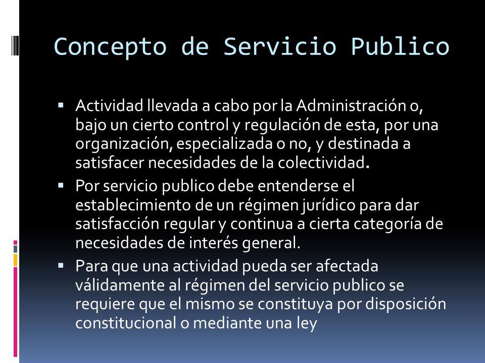 Concepto de Servicio Publico Actividad llevada a cabo por la Administración o, bajo un cierto control y regulación de esta, por una organización, espe