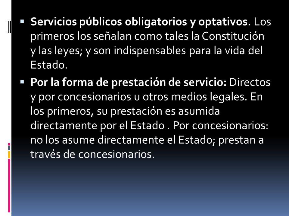 Servicios públicos obligatorios y optativos. Los primeros los señalan como tales la Constitución y las leyes; y son indispensables para la vida del Es