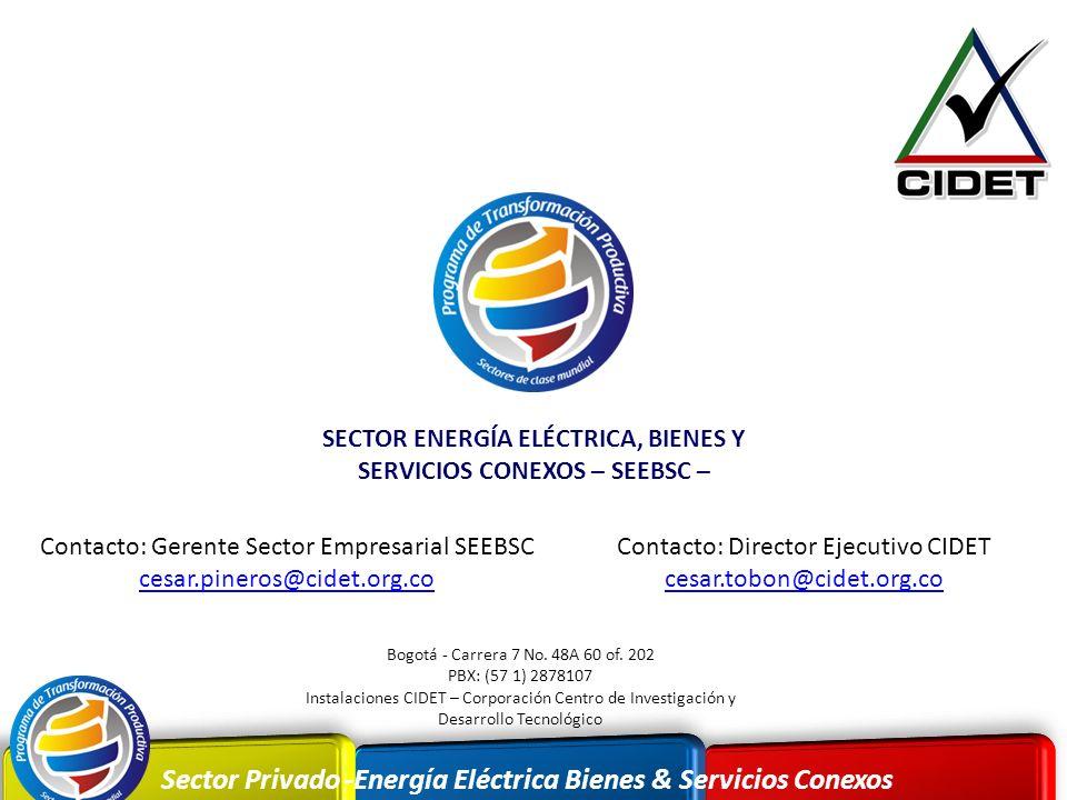 Sector Privado -Energía Eléctrica Bienes & Servicios Conexos Bogotá - Carrera 7 No. 48A 60 of. 202 PBX: (57 1) 2878107 Instalaciones CIDET – Corporaci