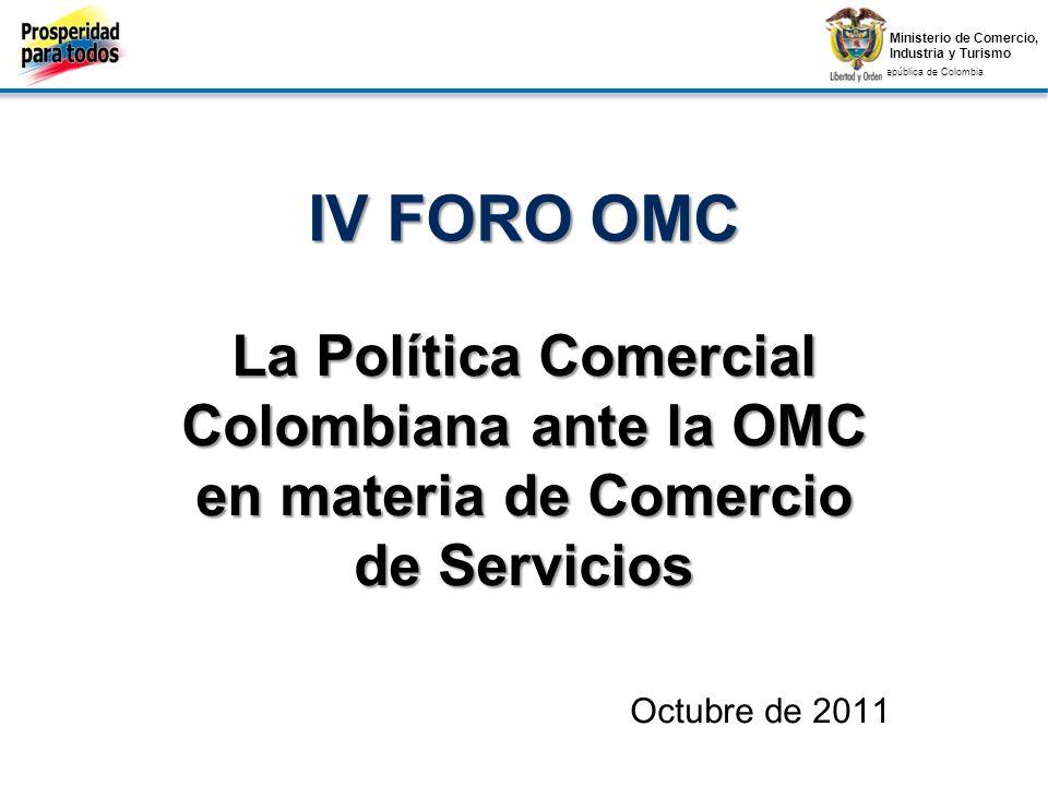 Ministerio de Comercio, Industria y Turismo República de Colombia Ministerio de Comercio, Industria y Turismo República de Colombia Política Comercial de Servicios Objetivo Aumentar las exportaciones de servicios y permitir un mayor acceso a los servicios, que incrementen la competitividad de la industria nacional.Justificación Participación en el PIB (57% para el año 2010).