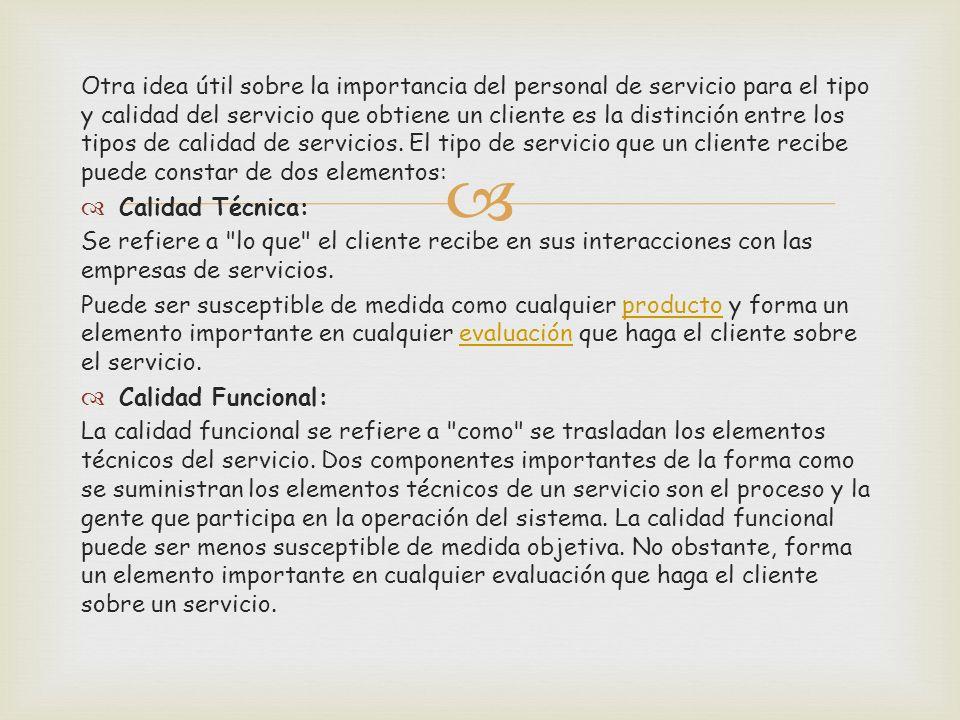 Otra idea útil sobre la importancia del personal de servicio para el tipo y calidad del servicio que obtiene un cliente es la distinción entre los tipos de calidad de servicios.