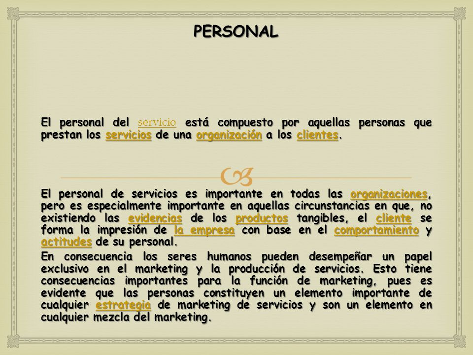 PERSONAL El personal del está compuesto por aquellas personas que prestan los servicios de una organización a los clientes.
