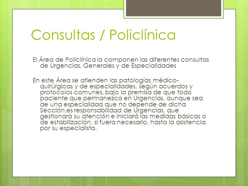 Consultas / Policlínica El Área de Policlínica la componen las diferentes consultas de Urgencias, Generales y de Especialidades En este Área se atiend