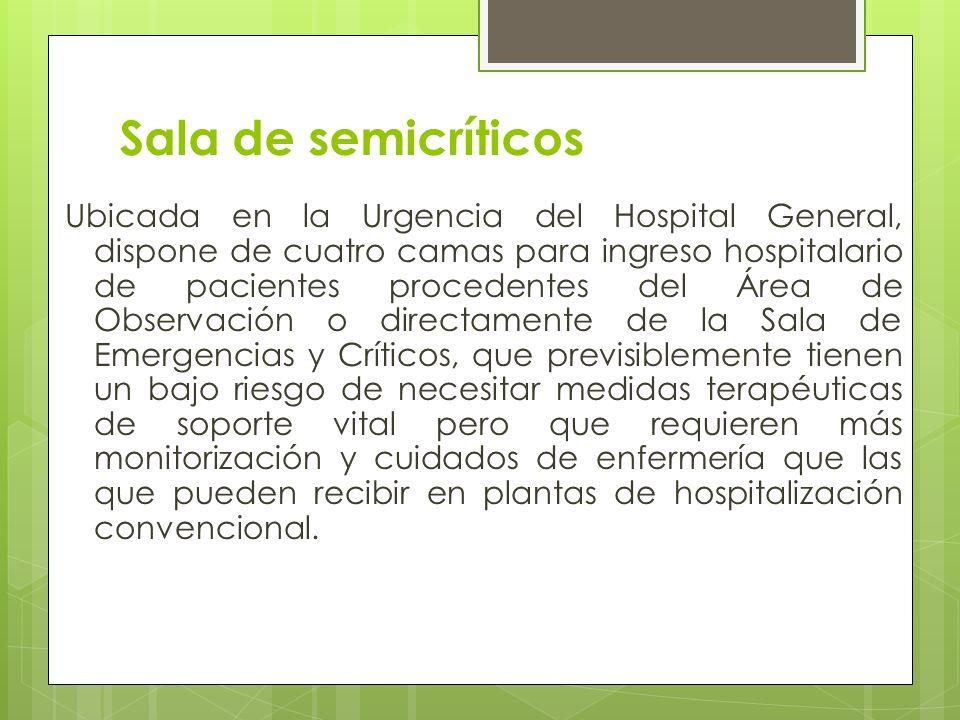 Sala de semicríticos Ubicada en la Urgencia del Hospital General, dispone de cuatro camas para ingreso hospitalario de pacientes procedentes del Área