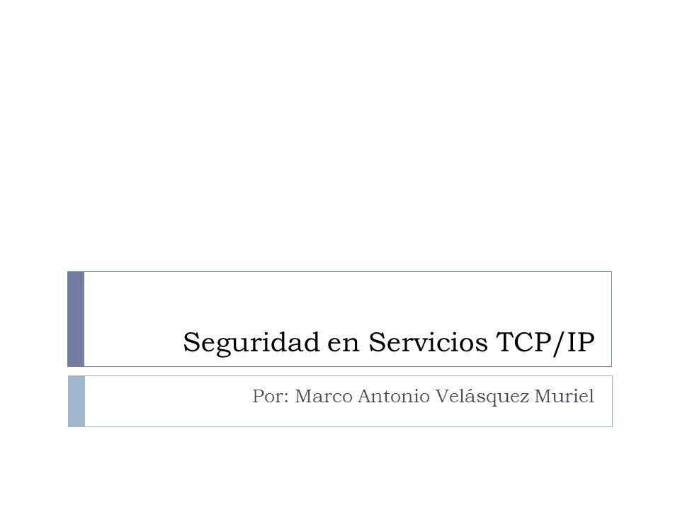 Seguridad en Servicios TCP/IP Por: Marco Antonio Velásquez Muriel