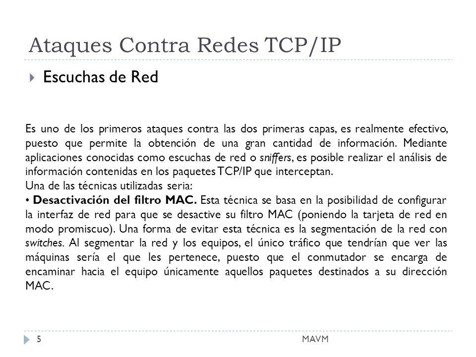Ataques Contra Redes TCP/IP Escuchas de Red Es uno de los primeros ataques contra las dos primeras capas, es realmente efectivo, puesto que permite la obtención de una gran cantidad de información.