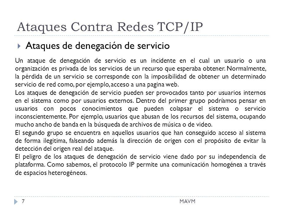 Ataques Contra Redes TCP/IP Ataques de denegación de servicio Un ataque de denegación de servicio es un incidente en el cual un usuario o una organización es privada de los servicios de un recurso que esperaba obtener.