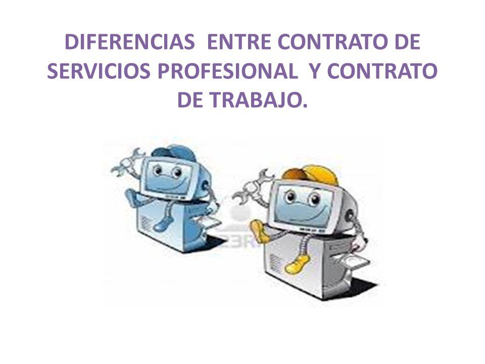 DIFERENCIAS ENTRE CONTRATO DE SERVICIOS PROFESIONAL Y CONTRATO DE TRABAJO.