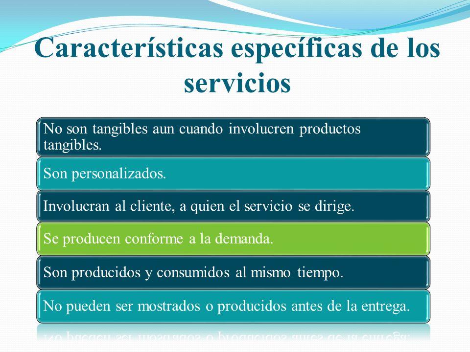 No son tangibles aun cuando involucren productos tangibles. Son personalizados. Involucran al cliente, a quien el servicio se dirige. Se producen conf