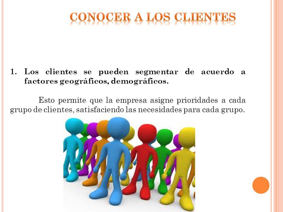1.Los clientes se pueden segmentar de acuerdo a factores geográficos, demográficos. Esto permite que la empresa asigne prioridades a cada grupo de cli