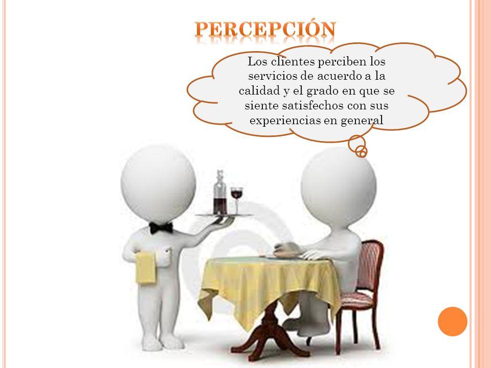 Los clientes perciben los servicios de acuerdo a la calidad y el grado en que se siente satisfechos con sus experiencias en general