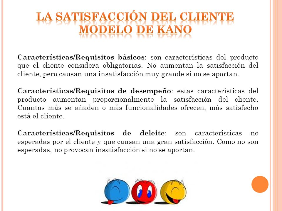 Características/Requisitos básicos : son características del producto que el cliente considera obligatorias. No aumentan la satisfacción del cliente,