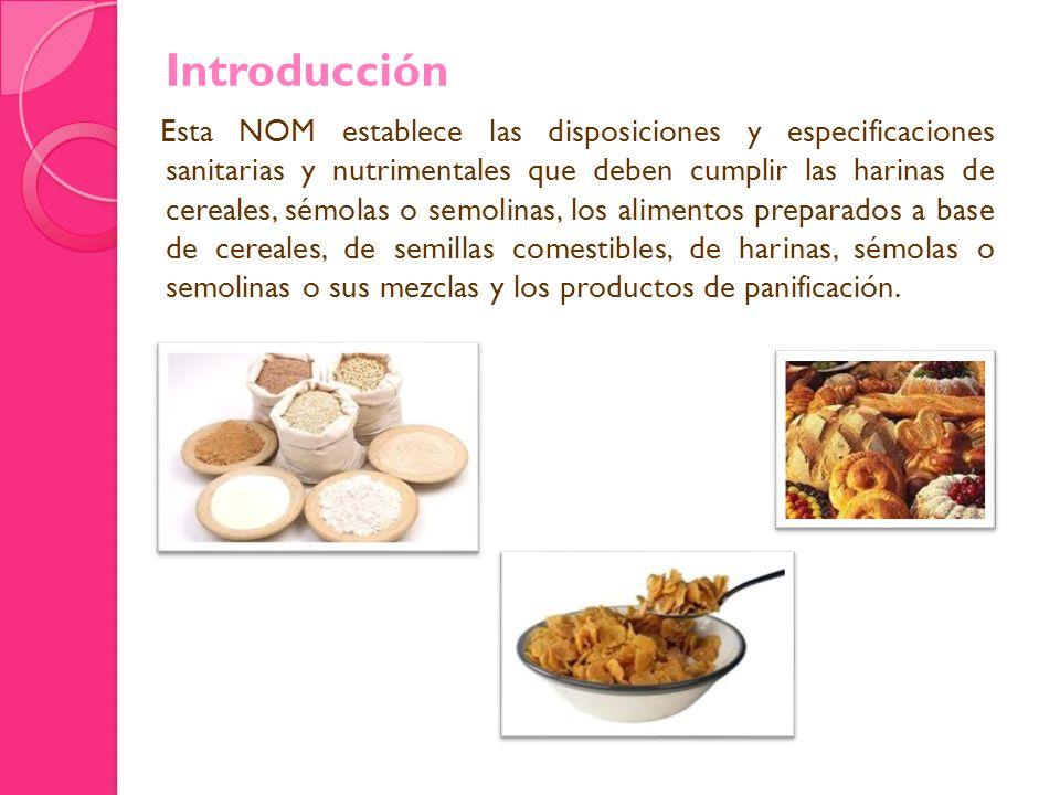 Introducción Esta NOM establece las disposiciones y especificaciones sanitarias y nutrimentales que deben cumplir las harinas de cereales, sémolas o s