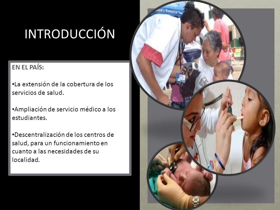 INTRODUCCIÓN EN EL PAÍS: La extensión de la cobertura de los servicios de salud. Ampliación de servicio médico a los estudiantes. Descentralización de