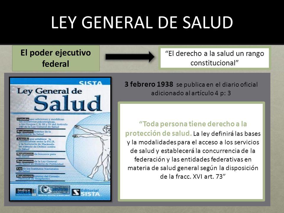 LEY GENERAL DE SALUD El poder ejecutivo federal El derecho a la salud un rango constitucional 3 febrero 1938 se publica en el diario oficial adicionad