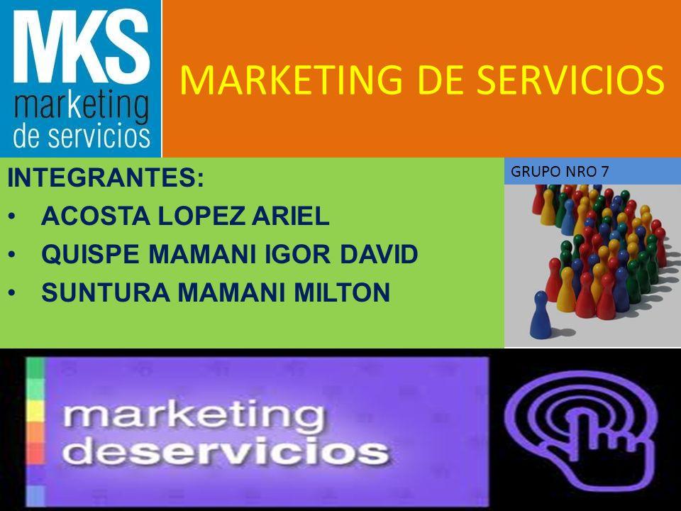 MARKETING DE SERVICIOS INTEGRANTES: ACOSTA LOPEZ ARIEL QUISPE MAMANI IGOR DAVID SUNTURA MAMANI MILTON GRUPO NRO 7