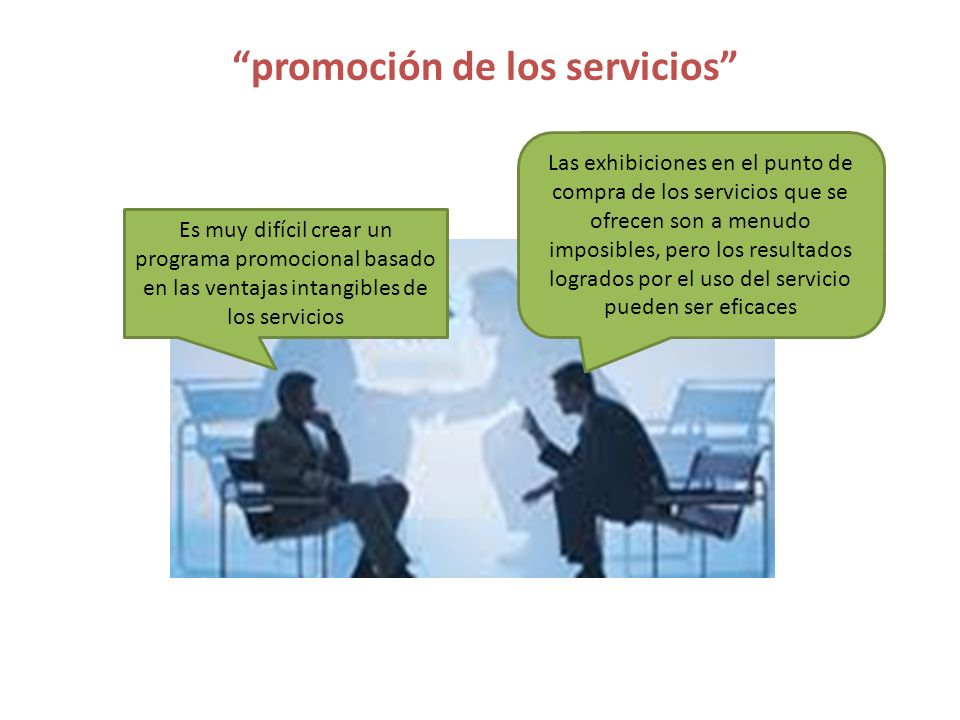promoción de los servicios Es muy difícil crear un programa promocional basado en las ventajas intangibles de los servicios Las exhibiciones en el pun