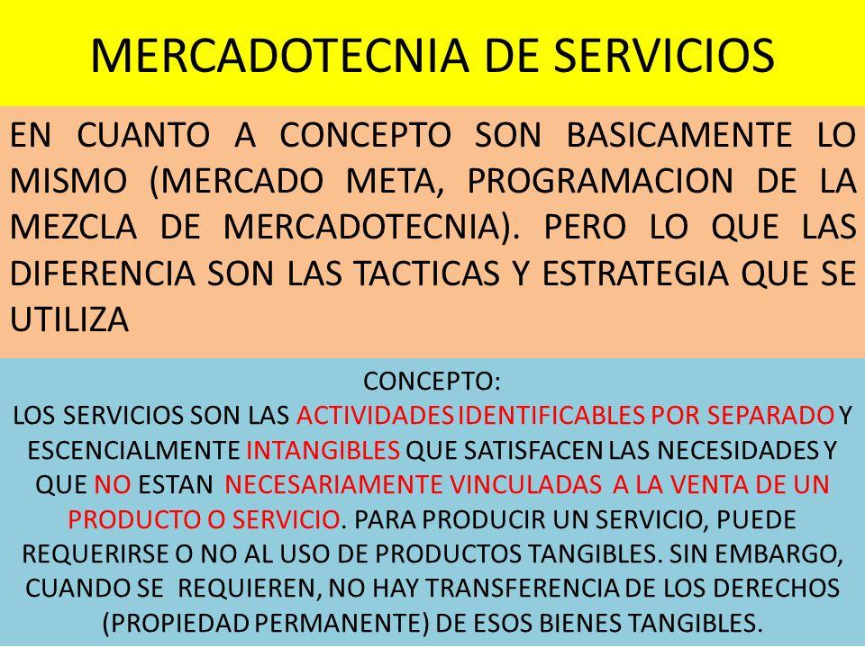 MERCADOTECNIA DE SERVICIOS EN CUANTO A CONCEPTO SON BASICAMENTE LO MISMO (MERCADO META, PROGRAMACION DE LA MEZCLA DE MERCADOTECNIA). PERO LO QUE LAS D