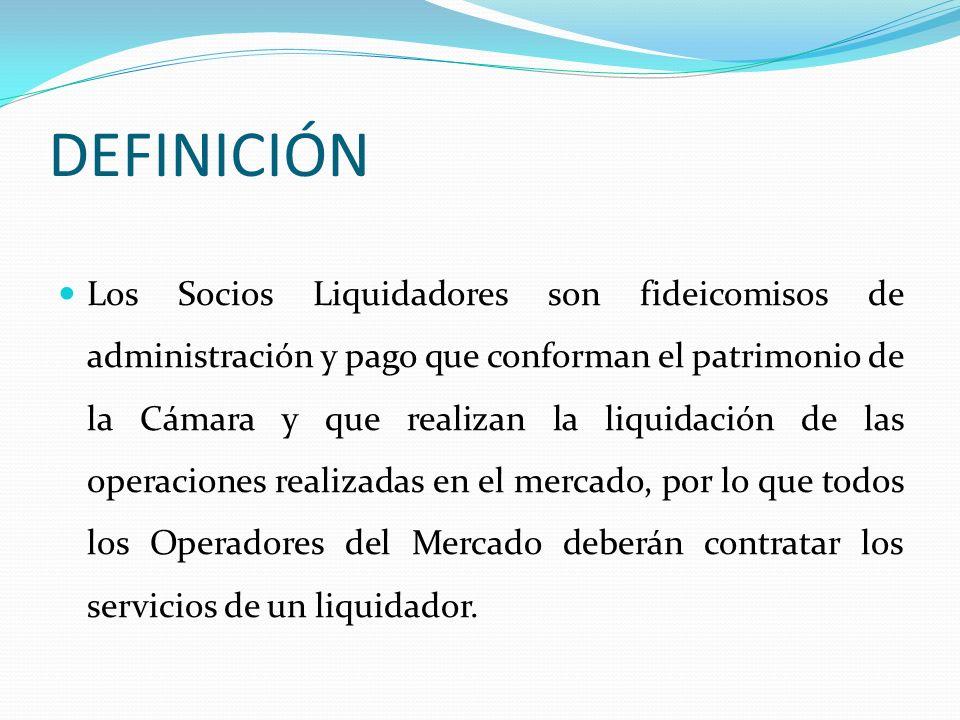 DEFINICIÓN Los Socios Liquidadores son fideicomisos de administración y pago que conforman el patrimonio de la Cámara y que realizan la liquidación de