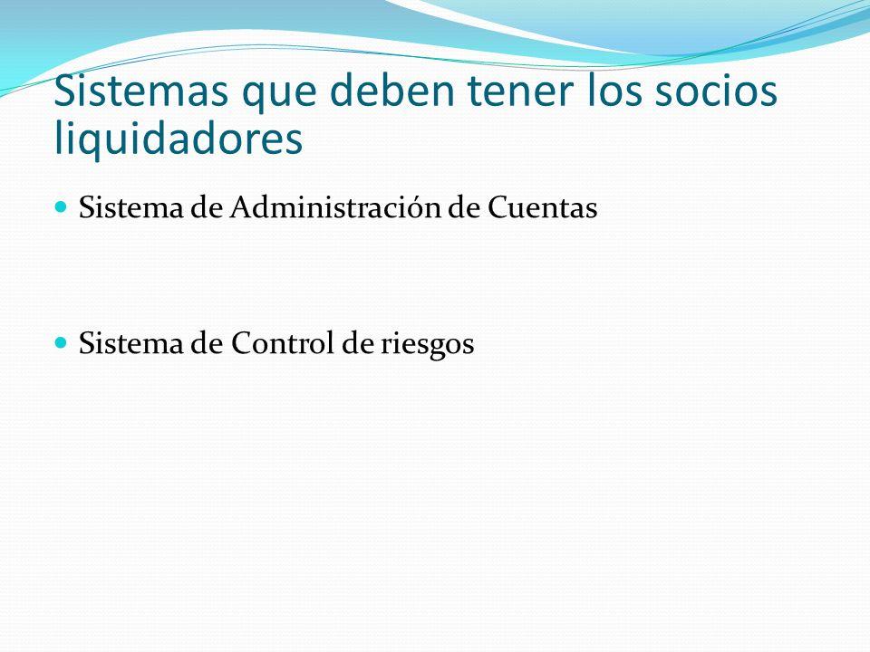 Sistemas que deben tener los socios liquidadores Sistema de Administración de Cuentas Sistema de Control de riesgos