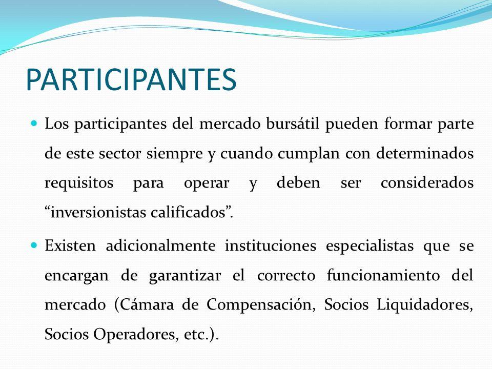 PARTICIPANTES Los participantes del mercado bursátil pueden formar parte de este sector siempre y cuando cumplan con determinados requisitos para oper