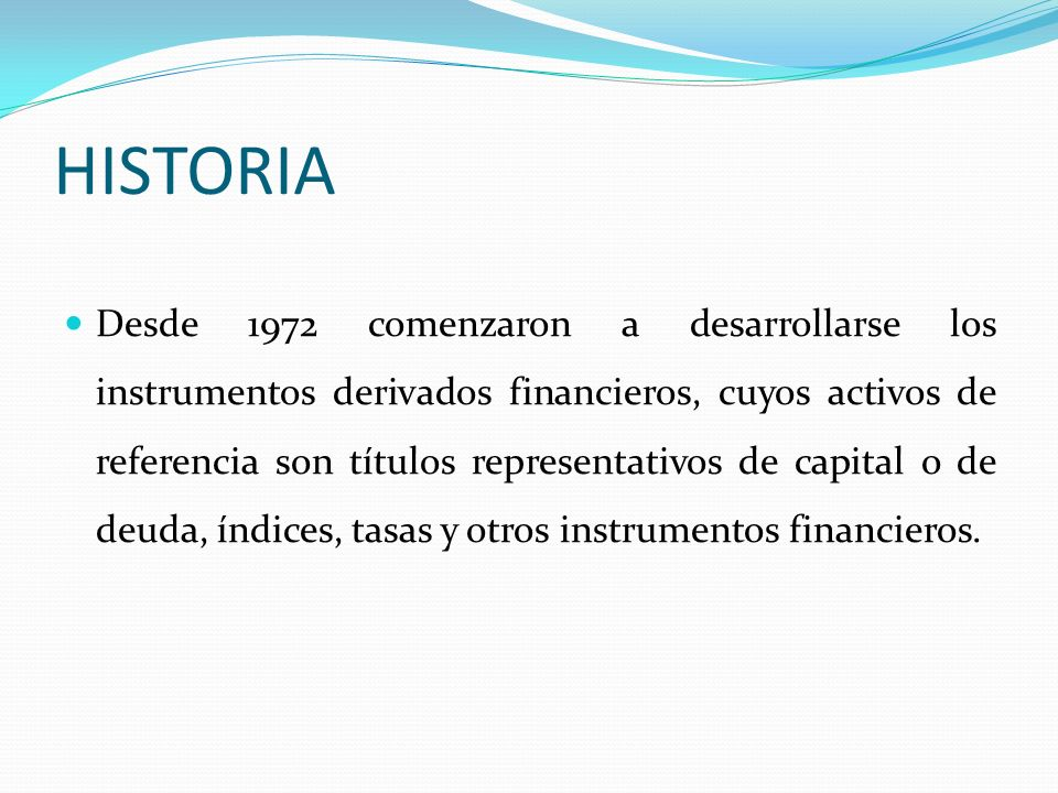 CONCEPTOS BÁSICOS Derivados Son una familia o conjunto de instrumentos financieros, cuya principal característica es que están vinculados a un valor subyacente o de referencia.