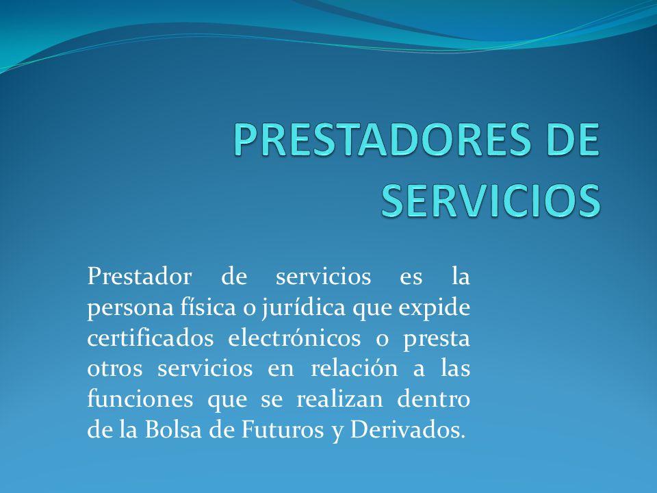 Prestador de servicios es la persona física o jurídica que expide certificados electrónicos o presta otros servicios en relación a las funciones que s
