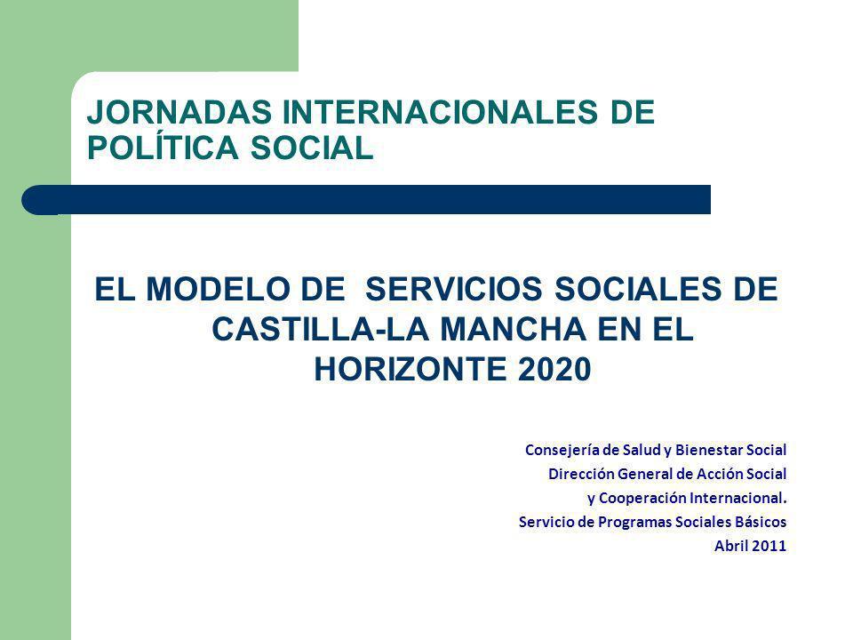 JORNADAS INTERNACIONALES DE POLÍTICA SOCIAL EL MODELO DE SERVICIOS SOCIALES DE CASTILLA-LA MANCHA EN EL HORIZONTE 2020 Consejería de Salud y Bienestar