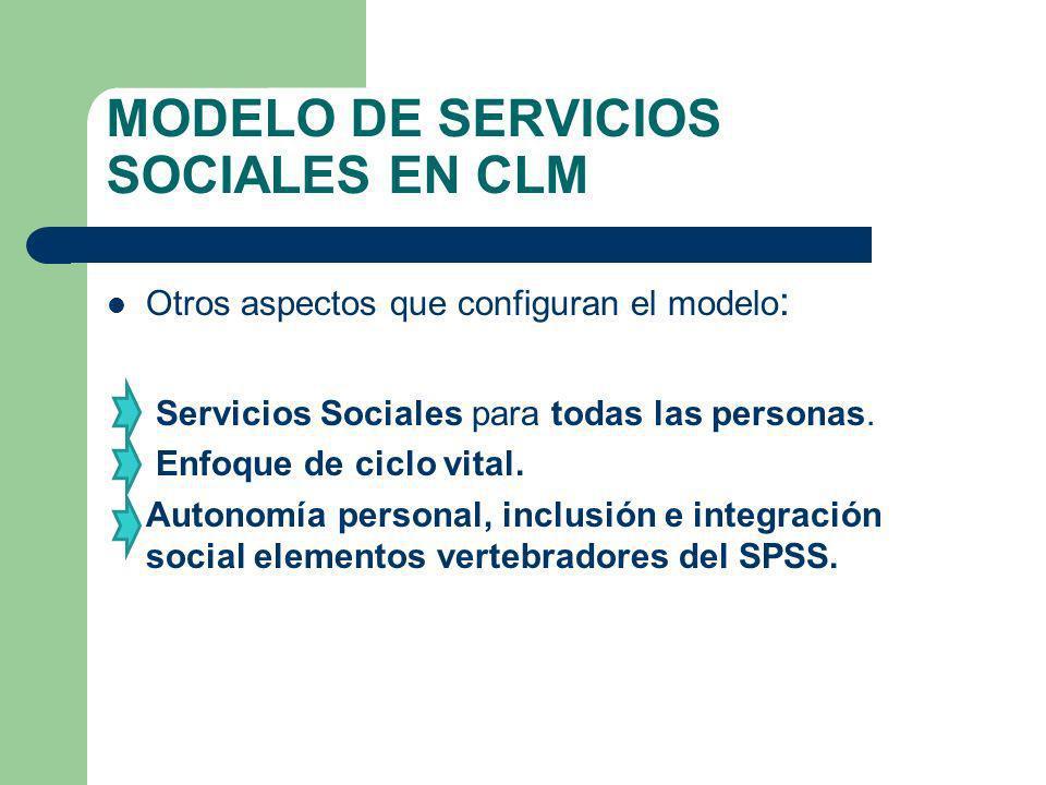 MODELO DE SERVICIOS SOCIALES EN CLM Otros aspectos que configuran el modelo : Servicios Sociales para todas las personas. Enfoque de ciclo vital. Auto