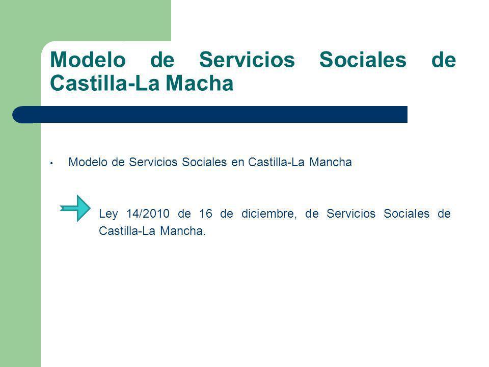 Modelo de Servicios Sociales en Castilla-La Mancha Ley 14/2010 de 16 de diciembre, de Servicios Sociales de Castilla-La Mancha. Modelo de Servicios So