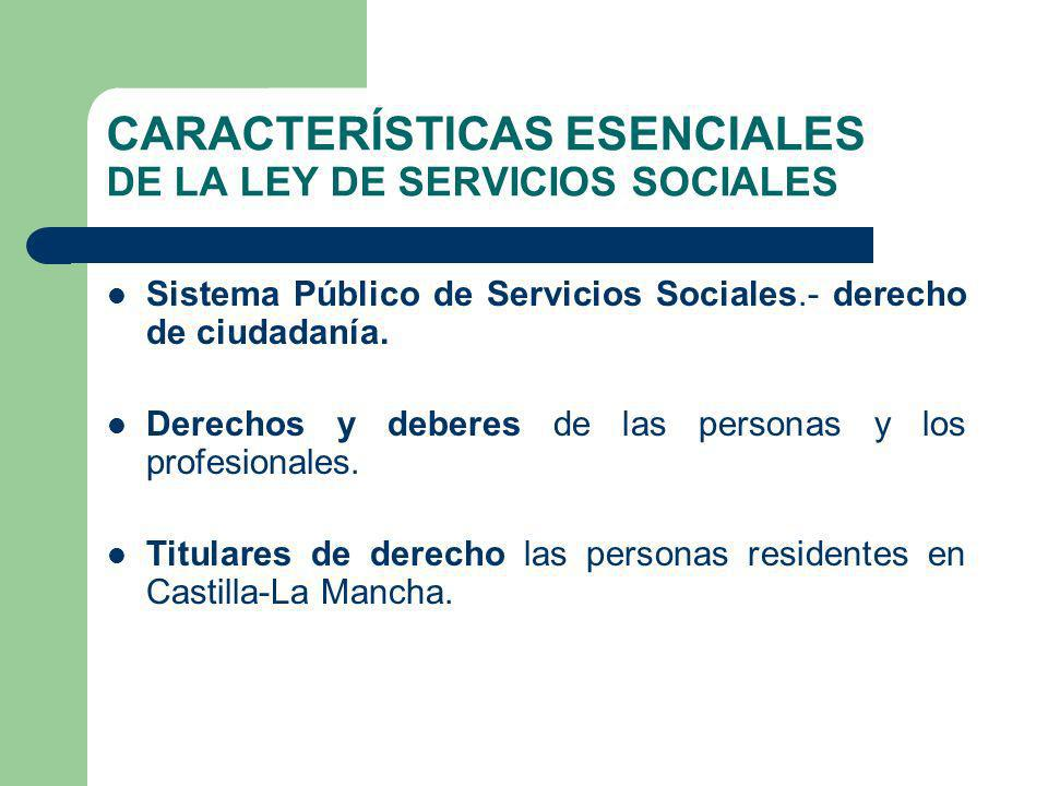CARACTERÍSTICAS ESENCIALES DE LA LEY DE SERVICIOS SOCIALES Sistema Público de Servicios Sociales.- derecho de ciudadanía. Derechos y deberes de las pe