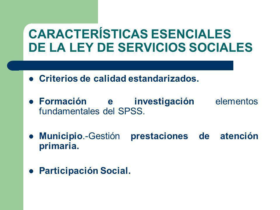 CARACTERÍSTICAS ESENCIALES DE LA LEY DE SERVICIOS SOCIALES Criterios de calidad estandarizados. Formación e investigación elementos fundamentales del