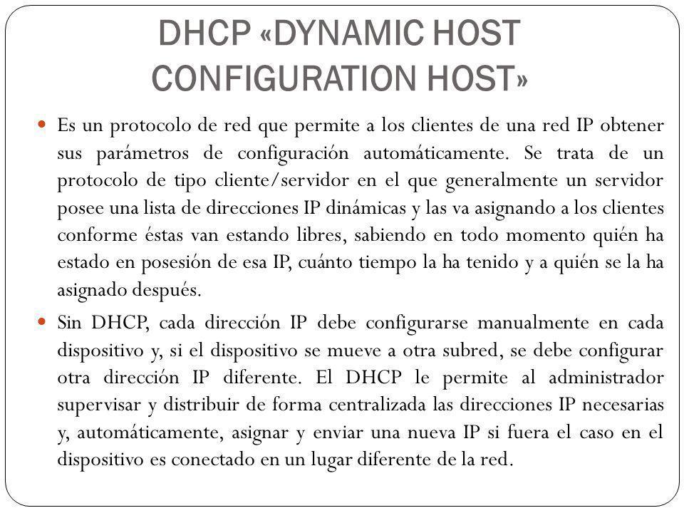 DHCP «DYNAMIC HOST CONFIGURATION HOST» Es un protocolo de red que permite a los clientes de una red IP obtener sus parámetros de configuración automáticamente.