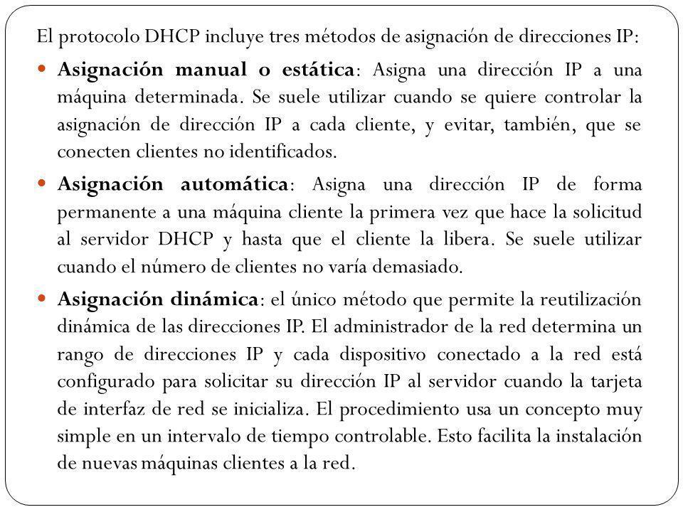 El protocolo DHCP incluye tres métodos de asignación de direcciones IP: Asignación manual o estática: Asigna una dirección IP a una máquina determinada.