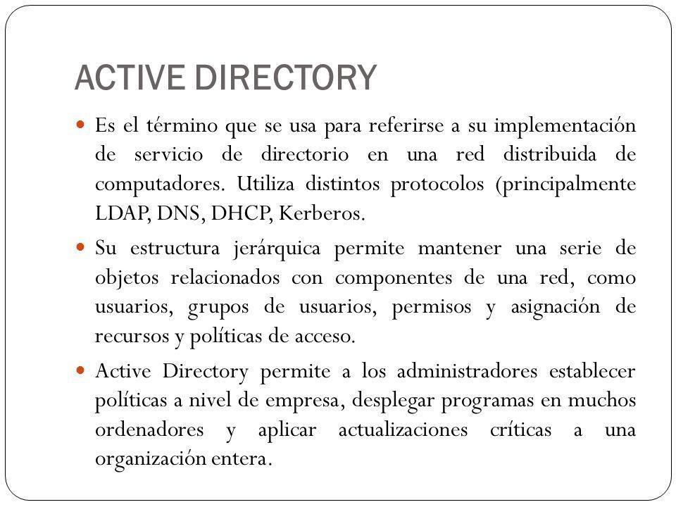 ACTIVE DIRECTORY Es el término que se usa para referirse a su implementación de servicio de directorio en una red distribuida de computadores.