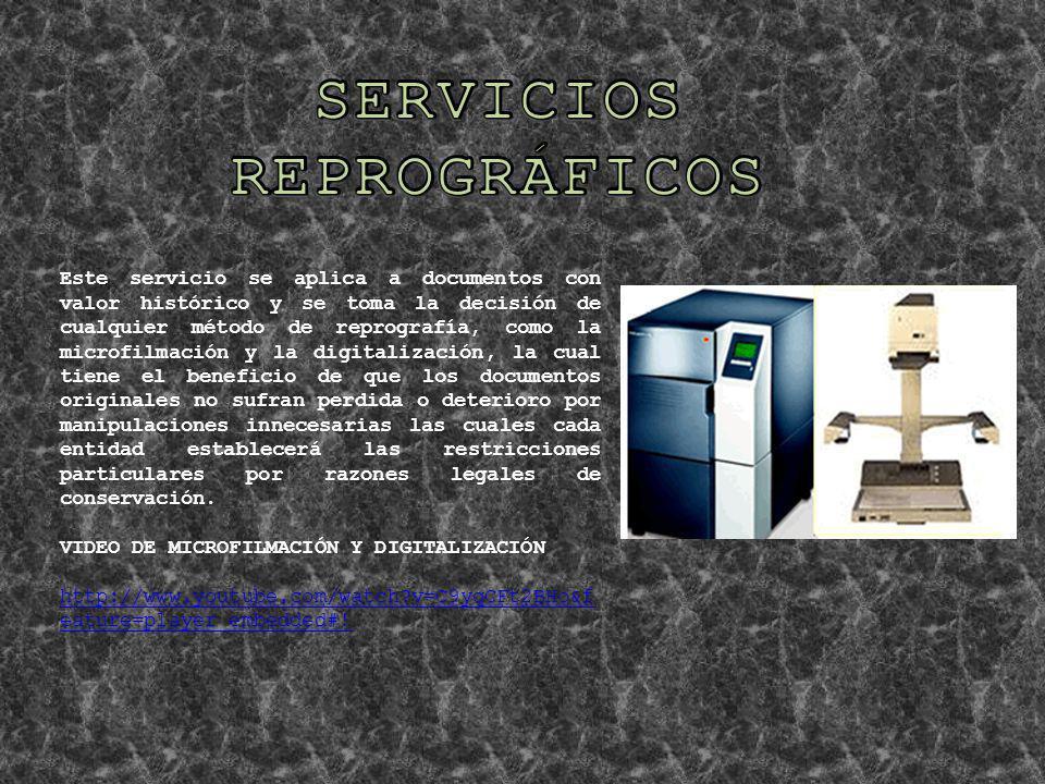 Este servicio se aplica a documentos con valor histórico y se toma la decisión de cualquier método de reprografía, como la microfilmación y la digital