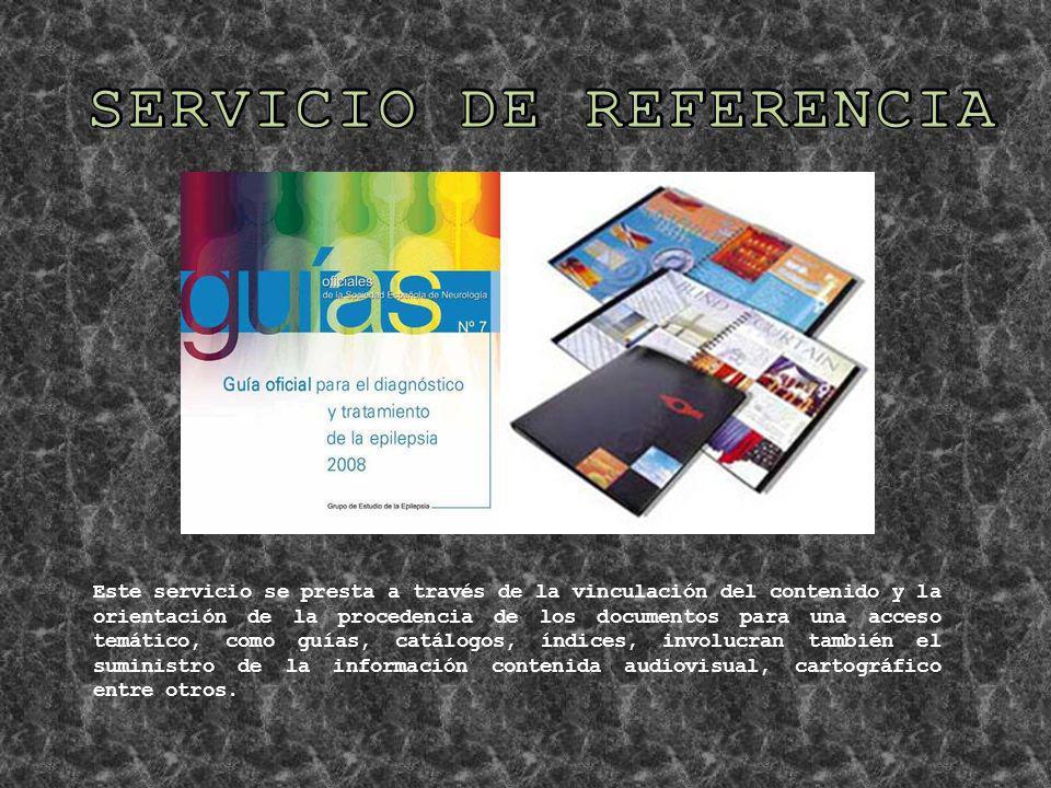 Este servicio se presta a través de la vinculación del contenido y la orientación de la procedencia de los documentos para una acceso temático, como g